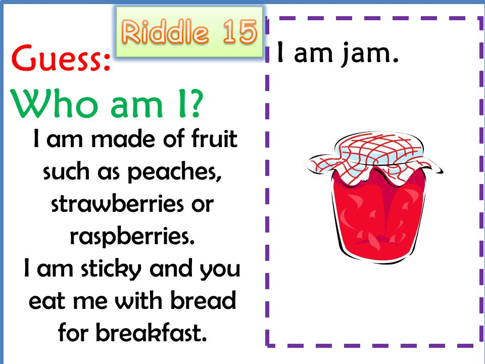 Guess: Who am I Riddle 15 I am jam.
