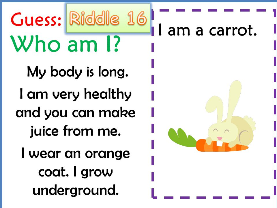 Guess: Who am I Riddle 16 I am a carrot. My body is long.