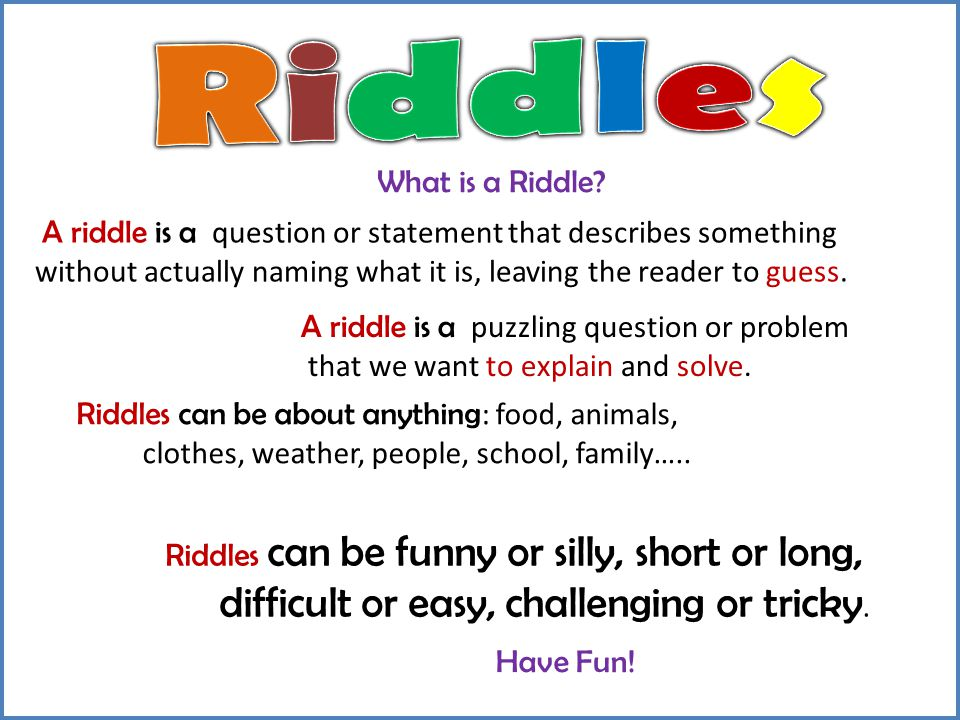 Riddles difficult or easy, challenging or tricky. What is a Riddle