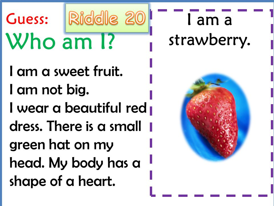 Riddle 20 I am a strawberry. Guess: Who am I
