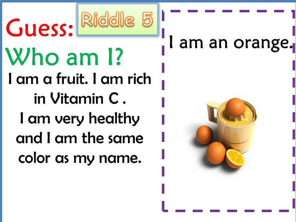 Guess: Who am I Riddle 5 I am an orange.