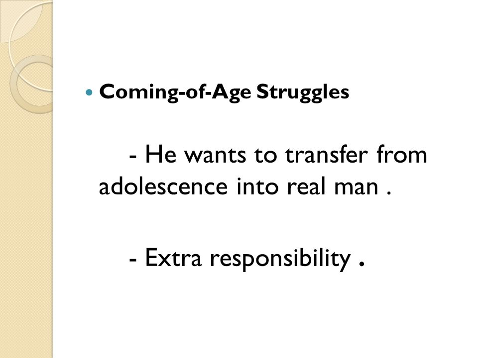 - He wants to transfer from adolescence into real man .
