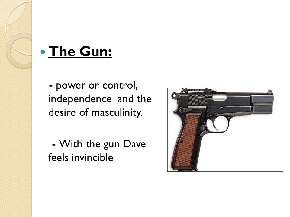 The Gun: - power or control, independence and the desire of masculinity.