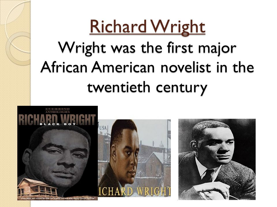 Richard Wright Wright was the first major African American novelist in the twentieth century