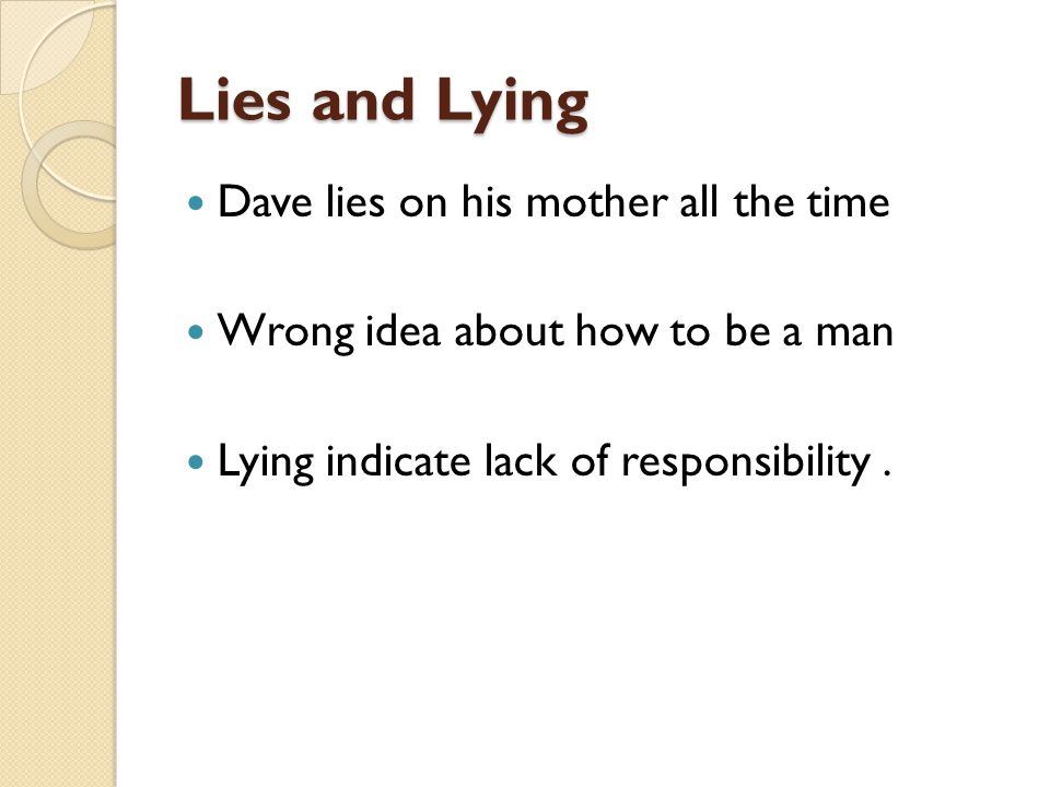 Lies and Lying Dave lies on his mother all the time