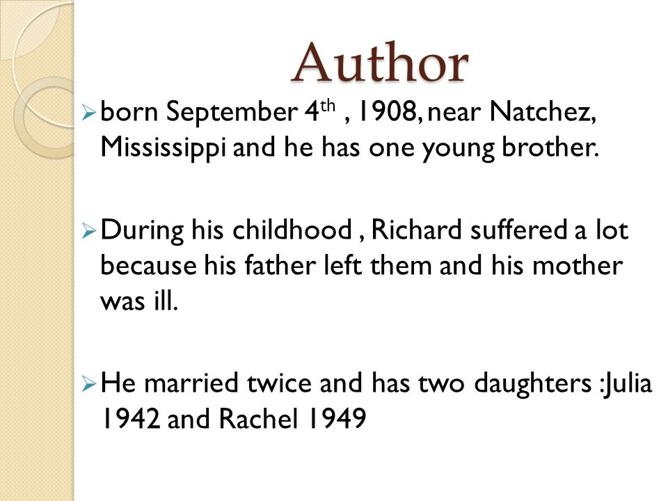 Author born September 4th , 1908, near Natchez, Mississippi and he has one young brother.