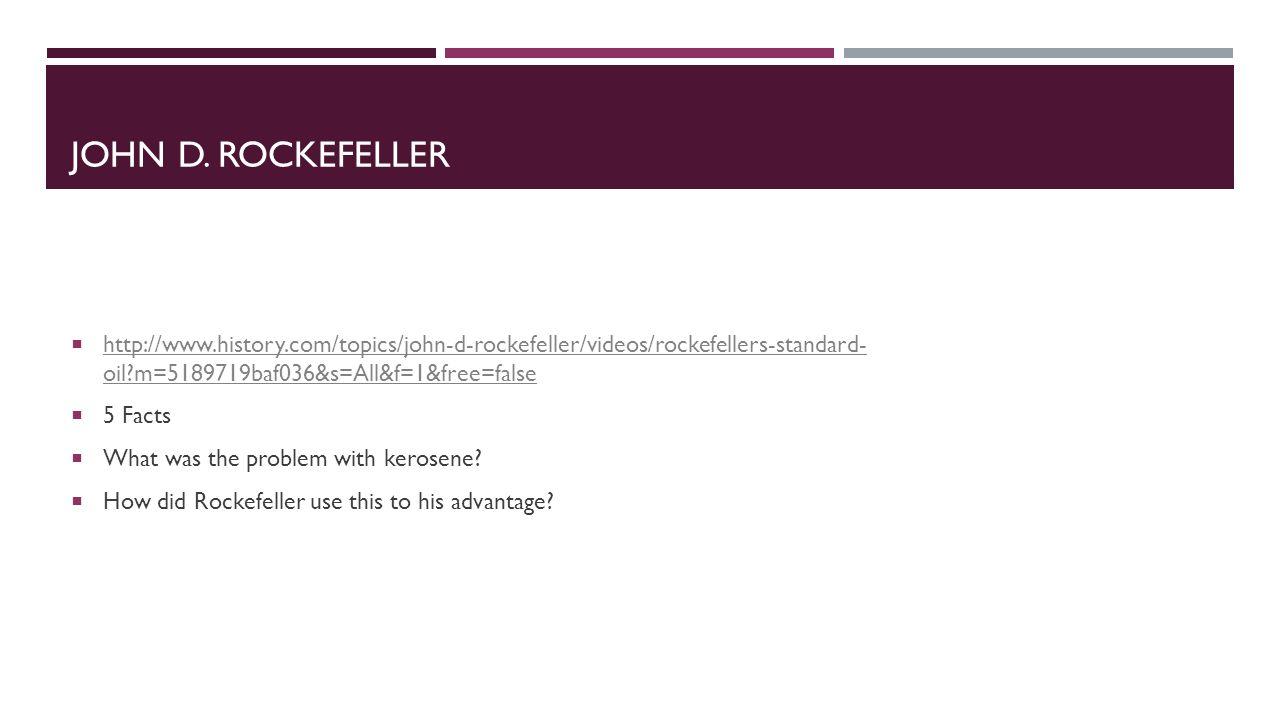 John D. Rockefeller http://www.history.com/topics/john-d-rockefeller/videos/rockefellers-standard- oil m=5189719baf036&s=All&f=1&free=false.