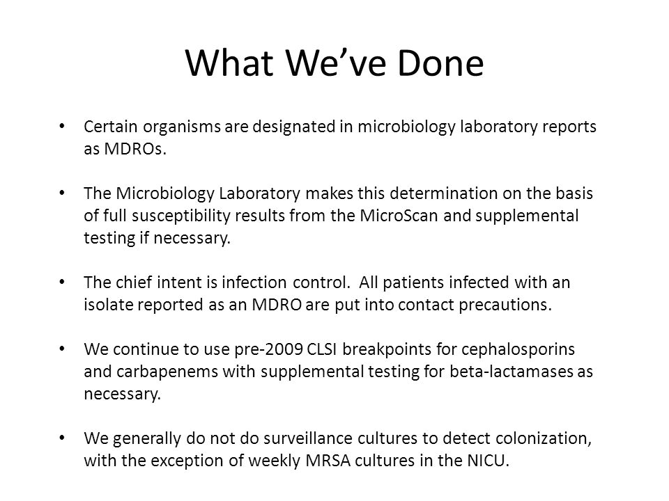 What We've Done Certain organisms are designated in microbiology laboratory reports as MDROs.