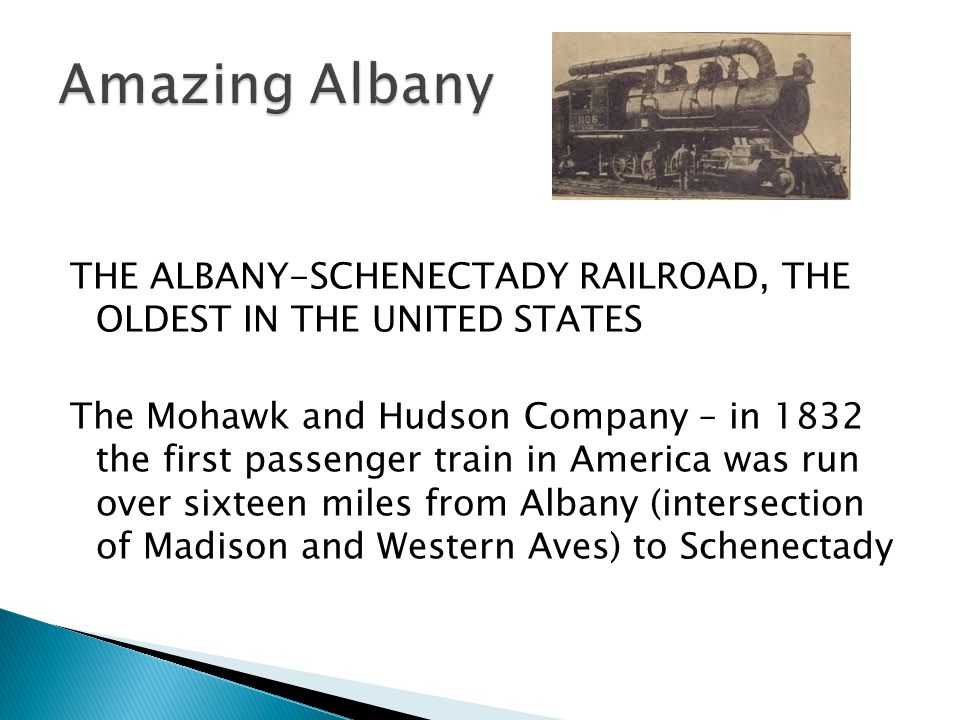 Amazing Albany THE ALBANY-SCHENECTADY RAILROAD, THE OLDEST IN THE UNITED STATES.