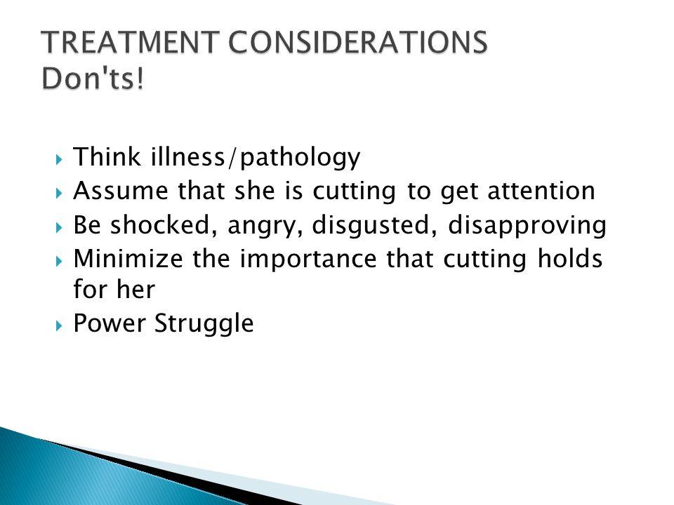 TREATMENT CONSIDERATIONS Don ts!