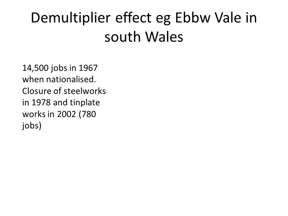 Demultiplier effect eg Ebbw Vale in south Wales