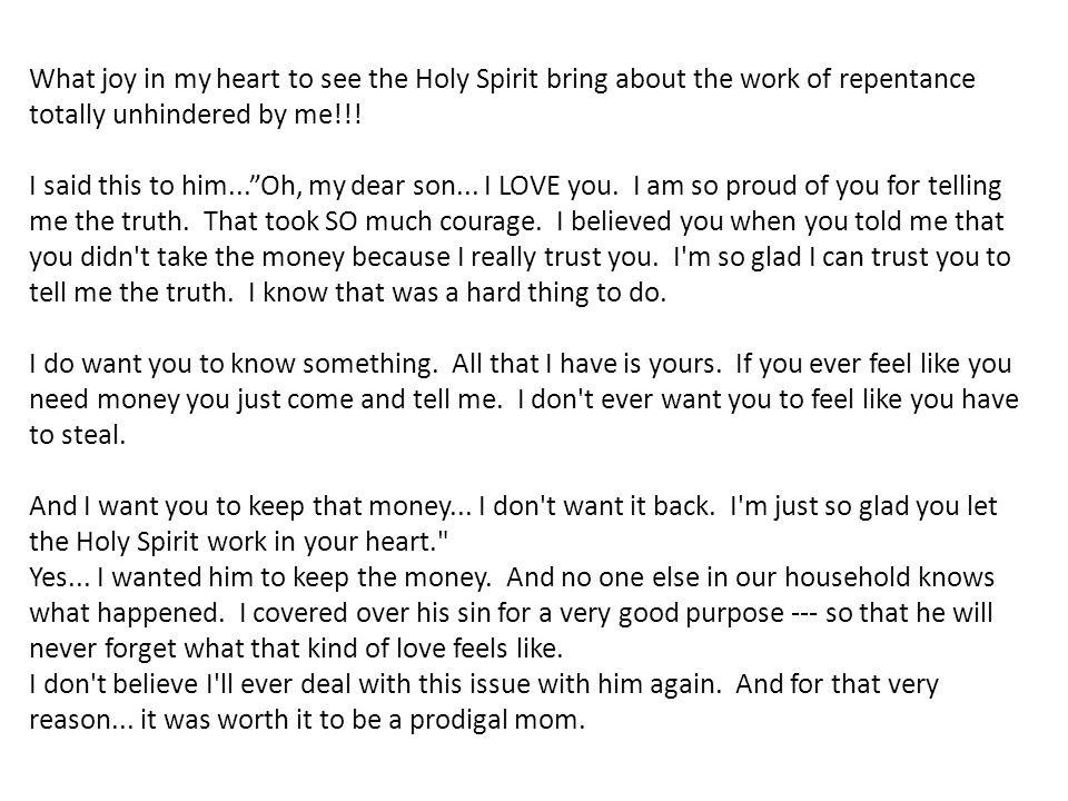 What joy in my heart to see the Holy Spirit bring about the work of repentance totally unhindered by me!!.