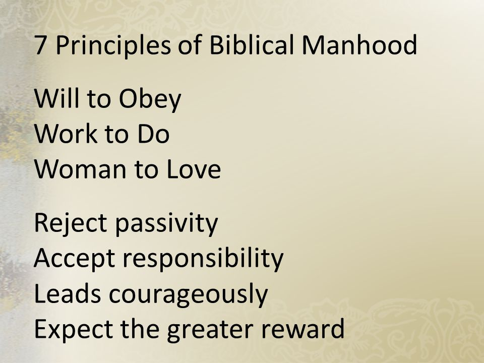 7 Principles of Biblical Manhood Will to Obey Work to Do Woman to Love