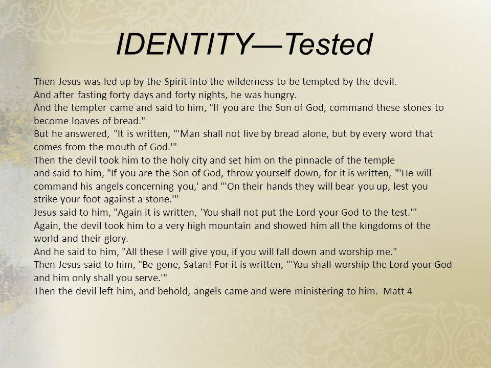 IDENTITY—Tested Then Jesus was led up by the Spirit into the wilderness to be tempted by the devil.