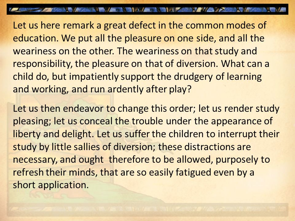Let us here remark a great defect in the common modes of education