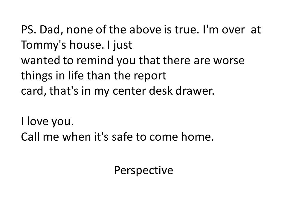 PS. Dad, none of the above is true. I m over at Tommy s house