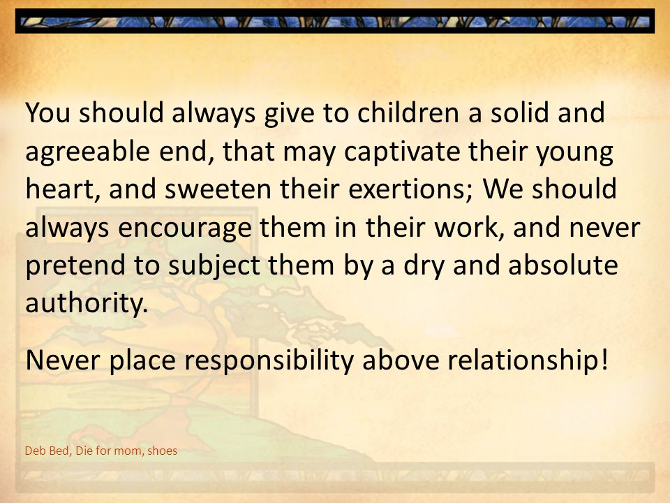 Never place responsibility above relationship!