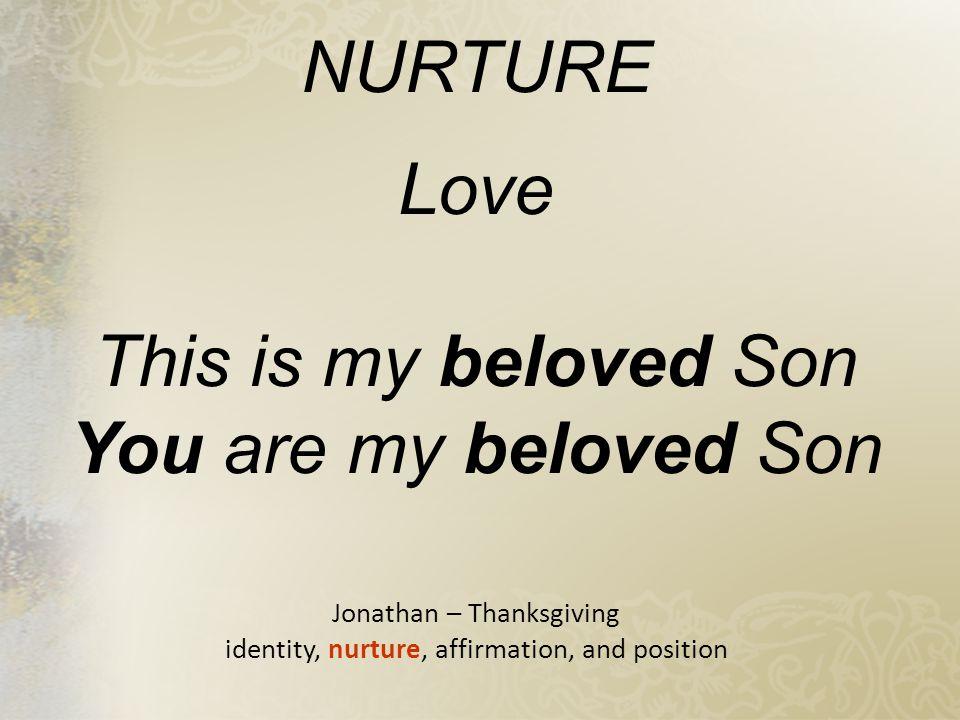 NURTURE Love This is my beloved Son You are my beloved Son