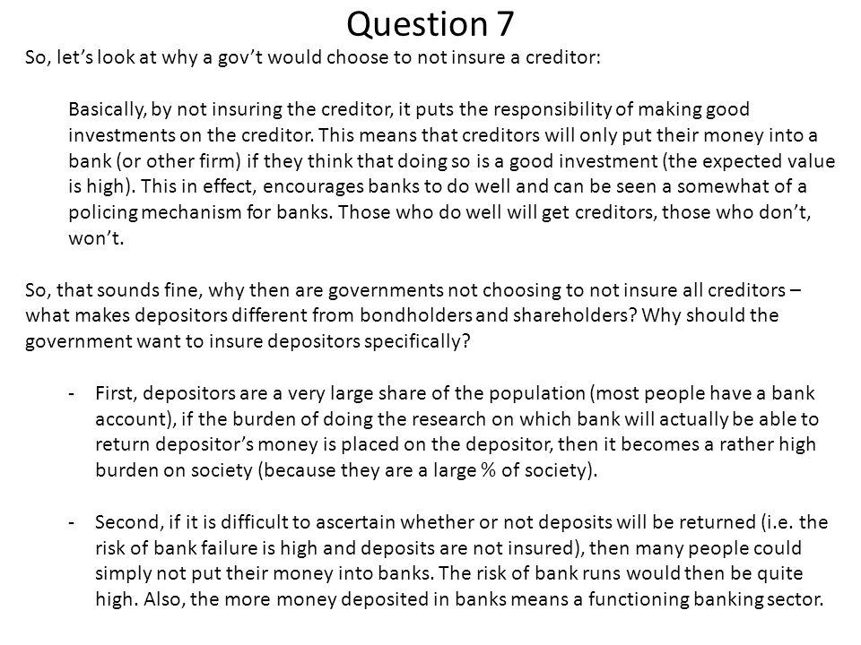Question 7 So, let's look at why a gov't would choose to not insure a creditor: