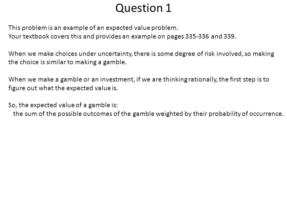 Question 1 This problem is an example of an expected value problem.