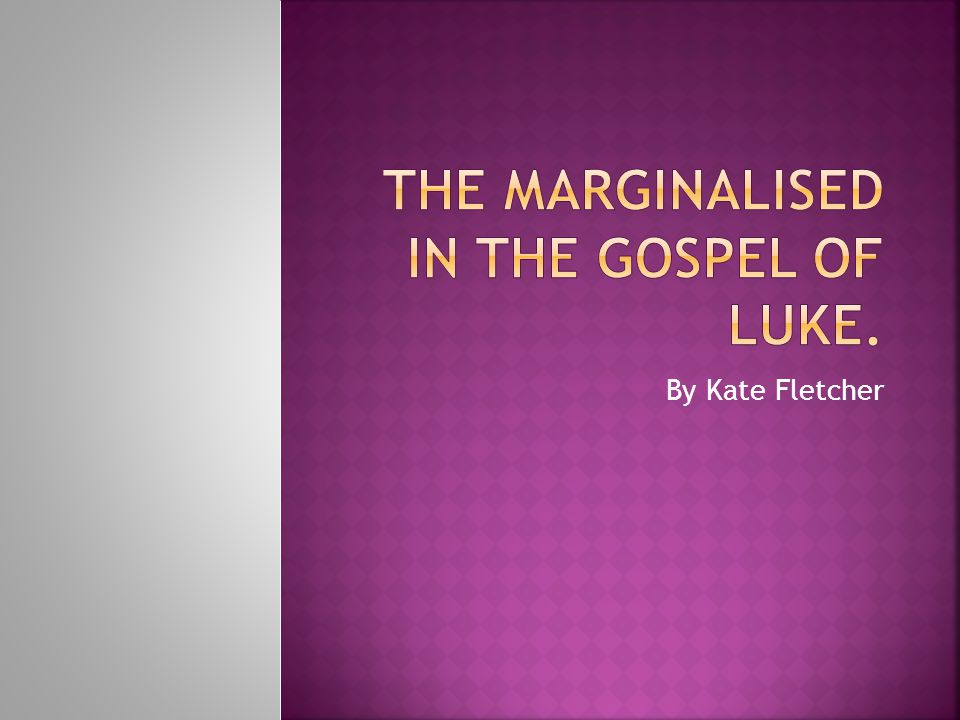 The Marginalised In the Gospel of Luke.