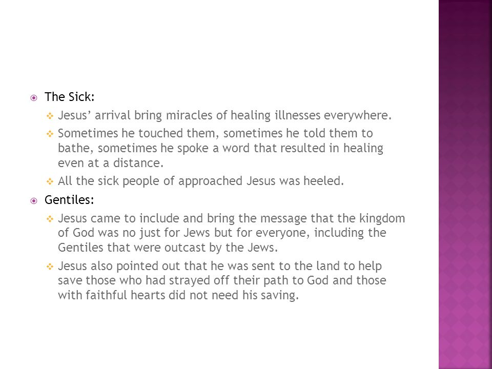 The Sick: Jesus' arrival bring miracles of healing illnesses everywhere.