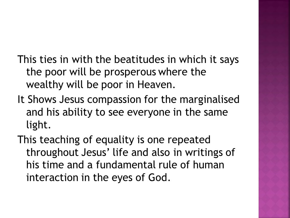 This ties in with the beatitudes in which it says the poor will be prosperous where the wealthy will be poor in Heaven.