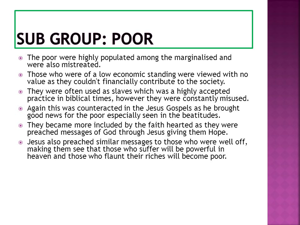 Sub Group: Poor The poor were highly populated among the marginalised and were also mistreated.