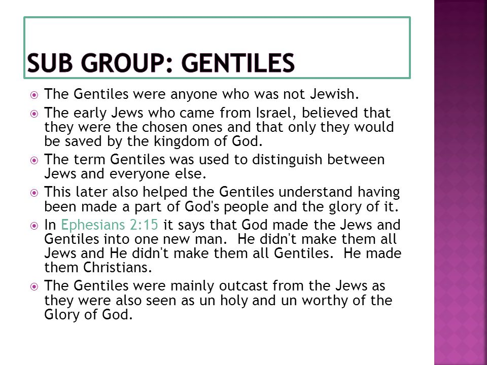 Sub Group: gentiles The Gentiles were anyone who was not Jewish.