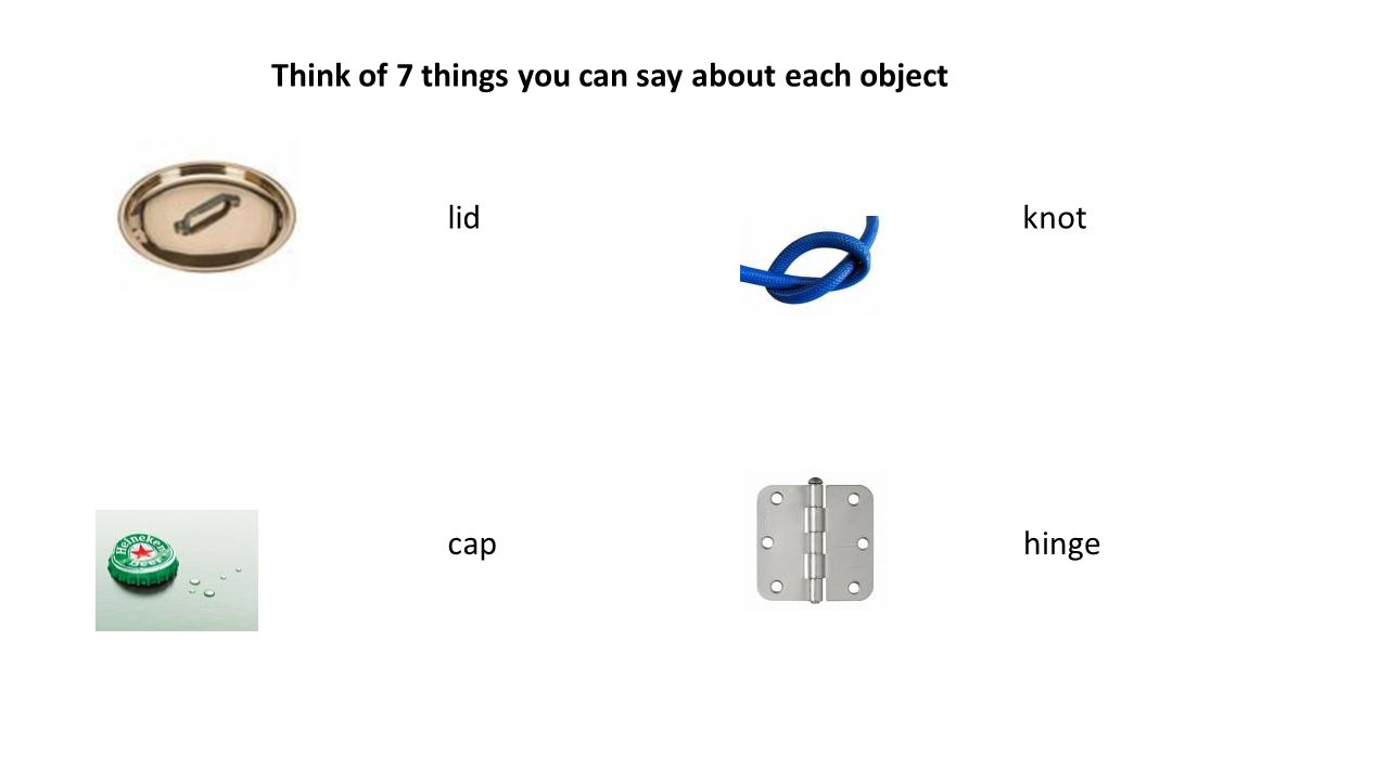 Think of 7 things you can say about each object