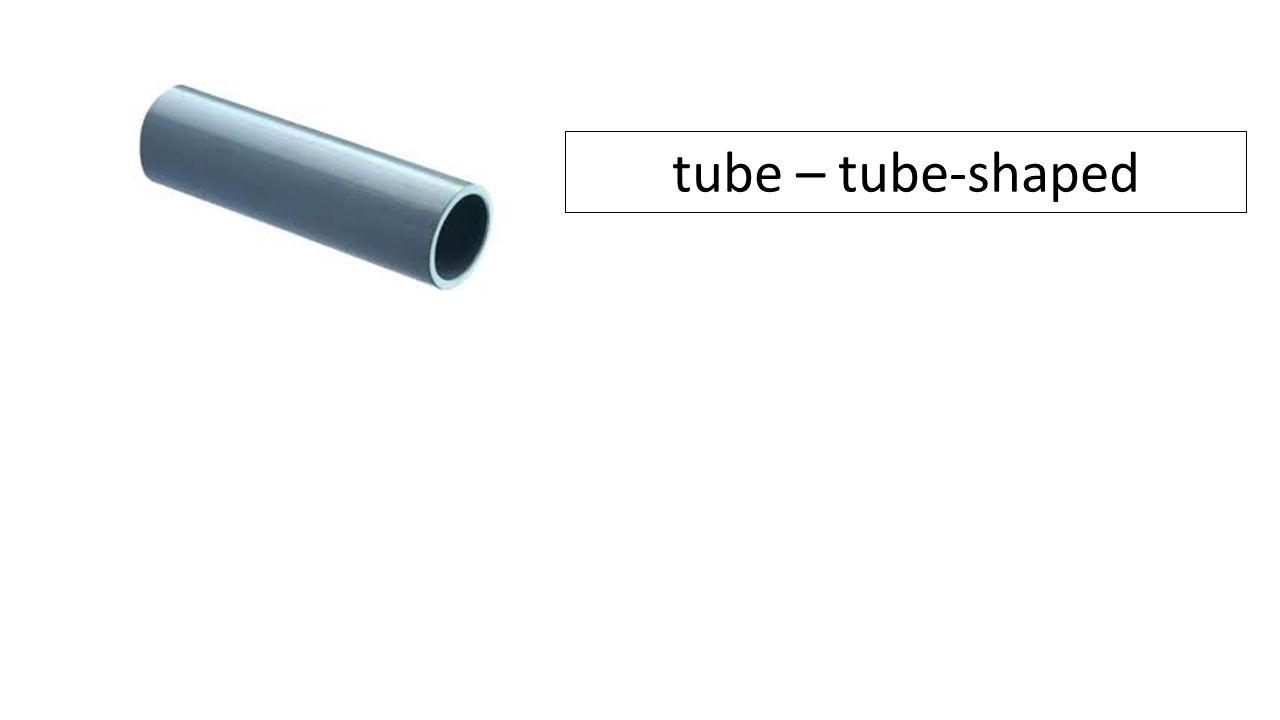 tube – tube-shaped