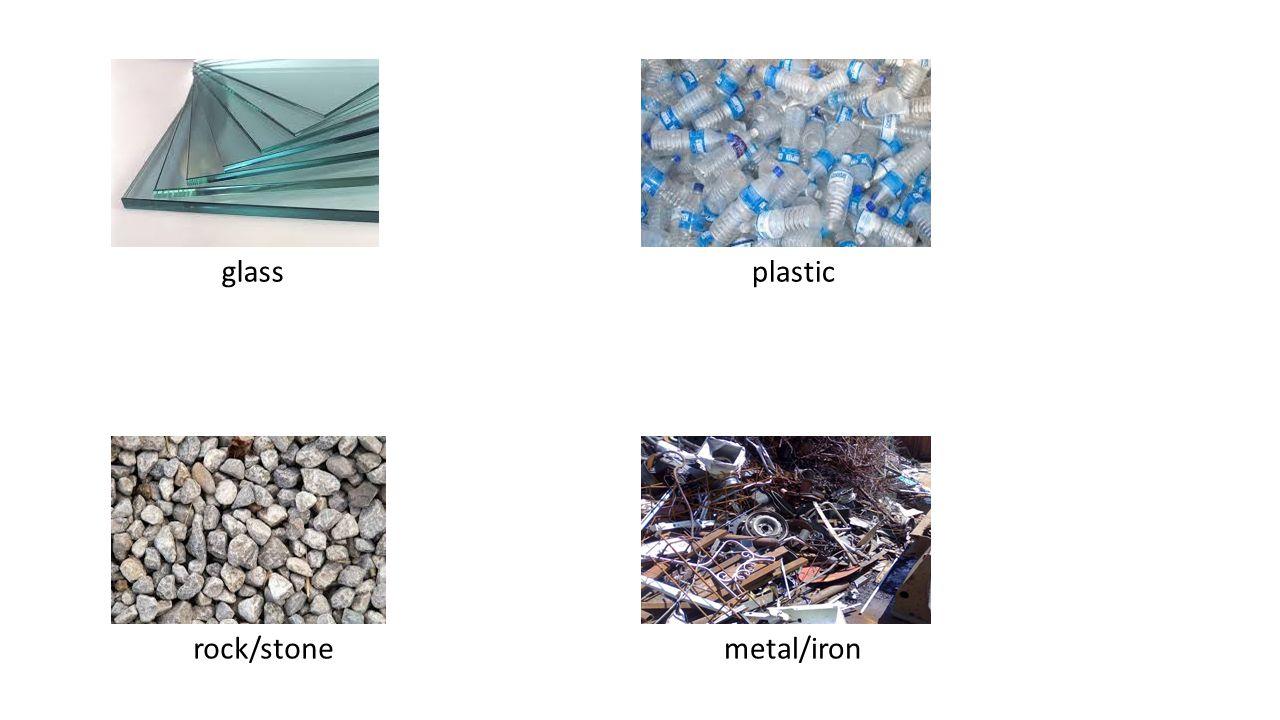 glass plastic rock/stone metal/iron