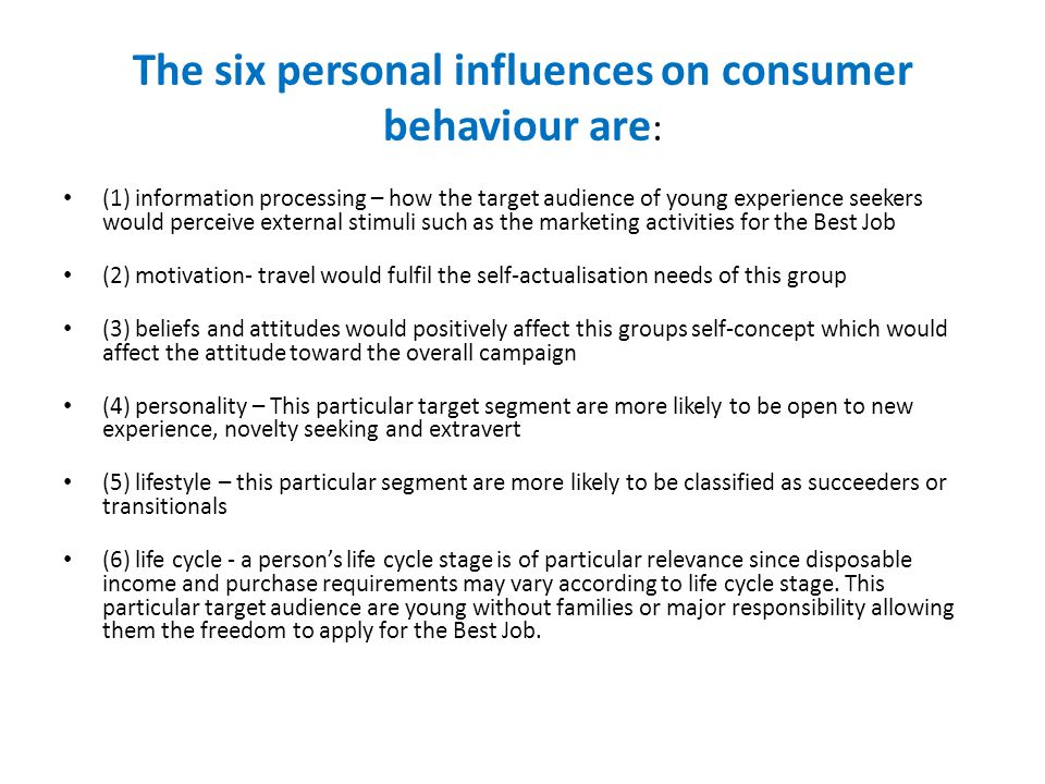 The six personal influences on consumer behaviour are: