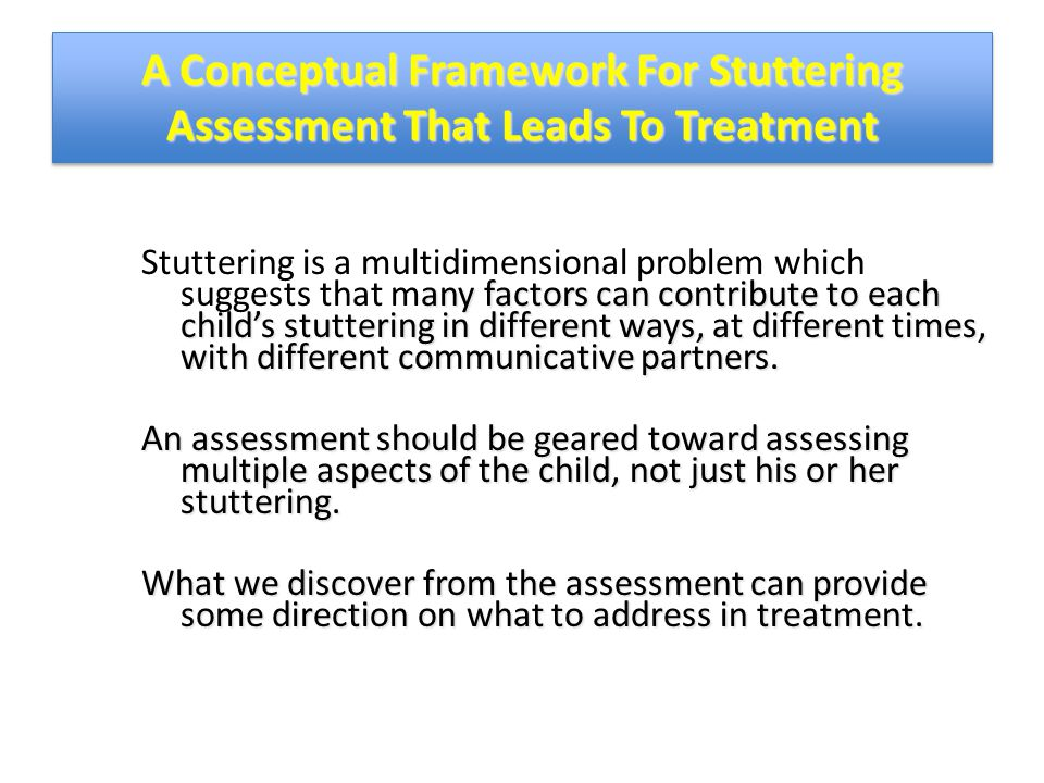A Conceptual Framework For Stuttering Assessment That Leads To Treatment