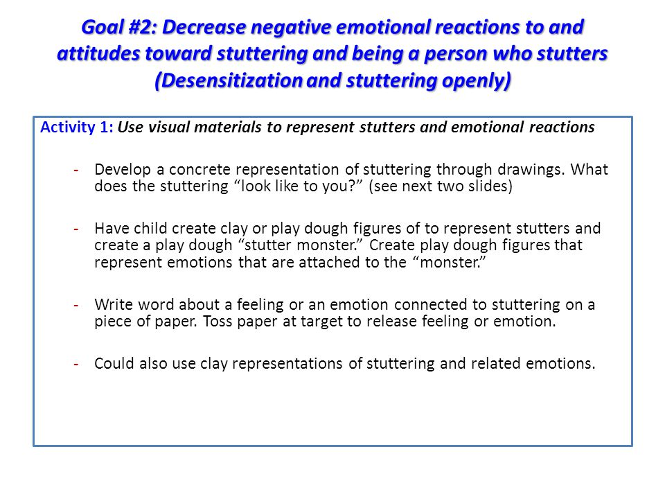 Goal #2: Decrease negative emotional reactions to and attitudes toward stuttering and being a person who stutters (Desensitization and stuttering openly)