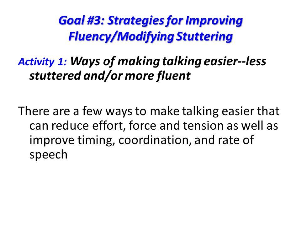Goal #3: Strategies for Improving Fluency/Modifying Stuttering