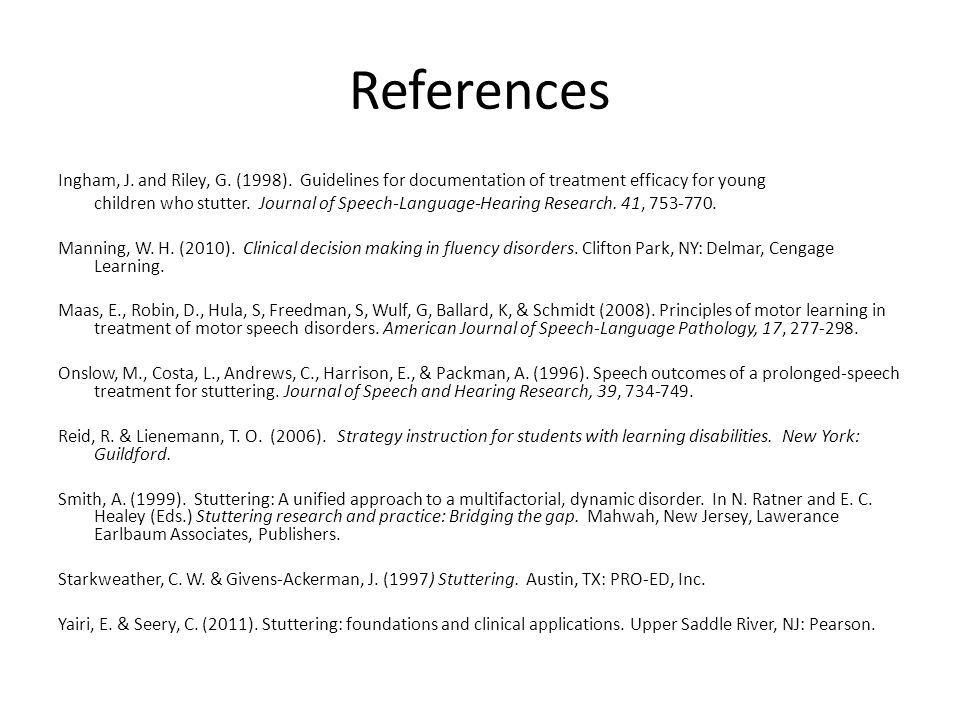 References Ingham, J. and Riley, G. (1998). Guidelines for documentation of treatment efficacy for young.