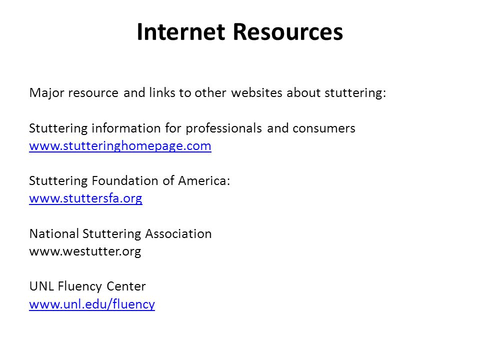 Internet Resources Major resource and links to other websites about stuttering: Stuttering information for professionals and consumers.