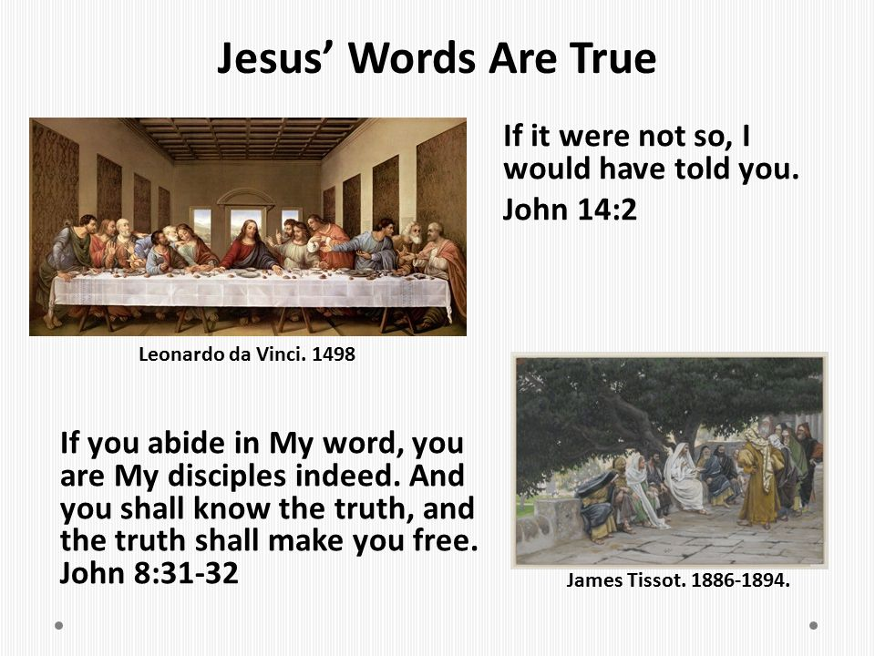 Jesus' Words Are True If it were not so, I would have told you. John 14:2 Leonardo da Vinci. 1498.