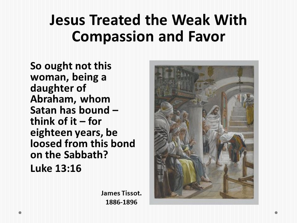 Jesus Treated the Weak With Compassion and Favor