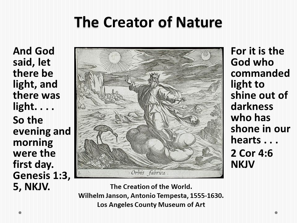 The Creator of Nature And God said, let there be light, and there was light. . . .