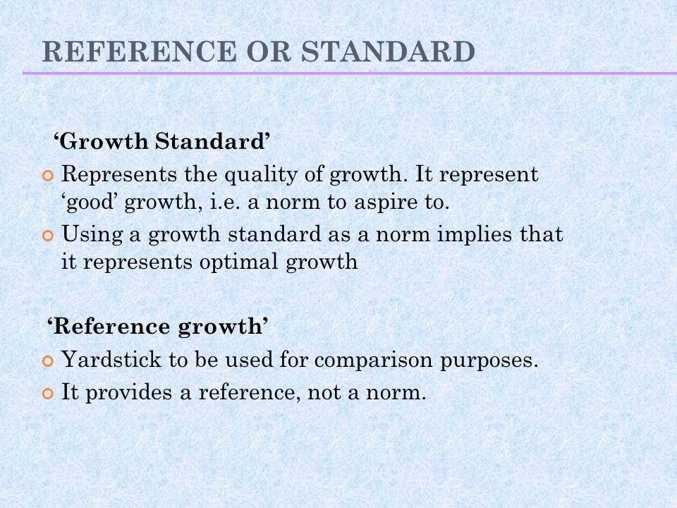 REFERENCE OR STANDARD 'Growth Standard'
