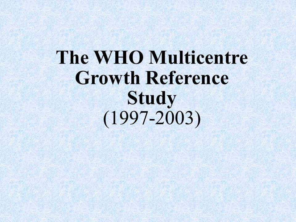 The WHO Multicentre Growth Reference