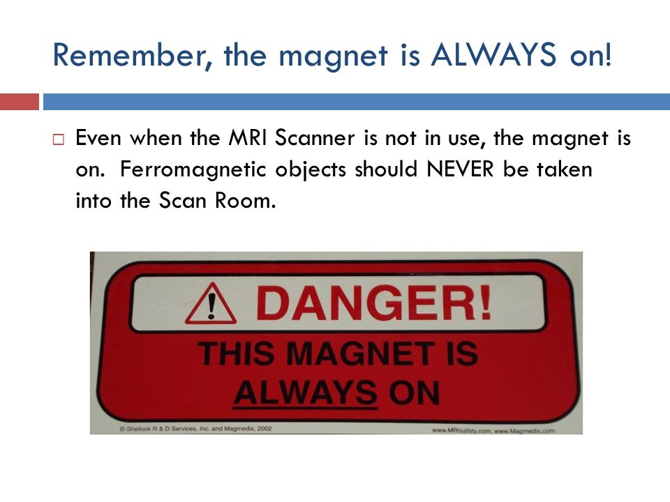 Remember, the magnet is ALWAYS on!