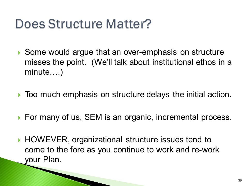 Does Structure Matter Some would argue that an over-emphasis on structure misses the point. (We'll talk about institutional ethos in a minute….)