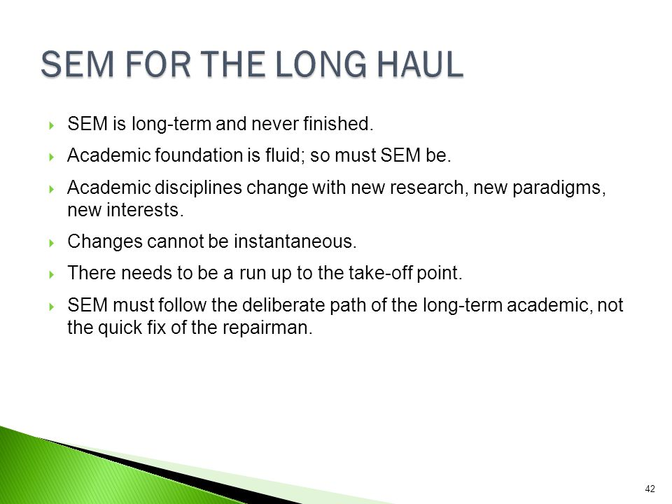 SEM FOR THE LONG HAUL SEM is long-term and never finished.