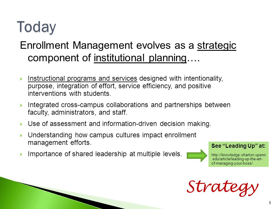 Today Enrollment Management evolves as a strategic component of institutional planning….