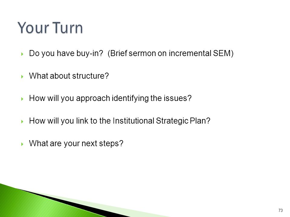 Your Turn Do you have buy-in (Brief sermon on incremental SEM)