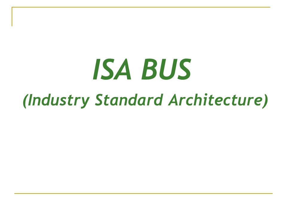ISA BUS (Industry Standard Architecture)