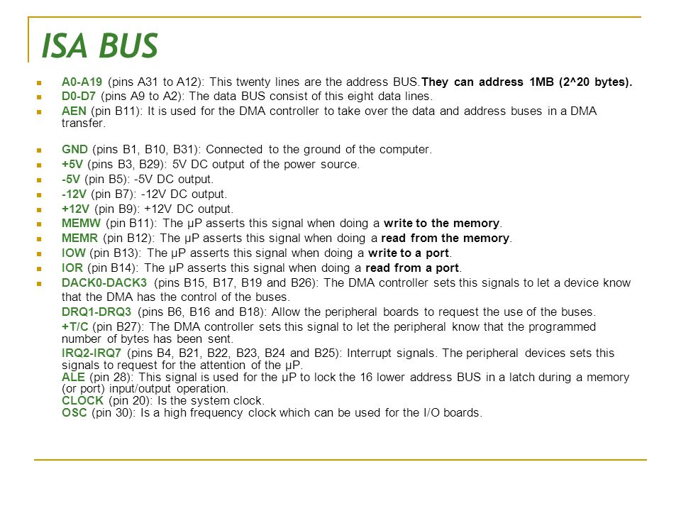 ISA BUS A0-A19 (pins A31 to A12): This twenty lines are the address BUS.They can address 1MB (2^20 bytes).